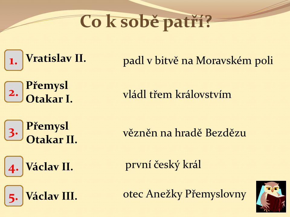 Co k sobě patří 1. 1. 2. 2. 3. 3. 4. 4. 5. 5. Vratislav II.