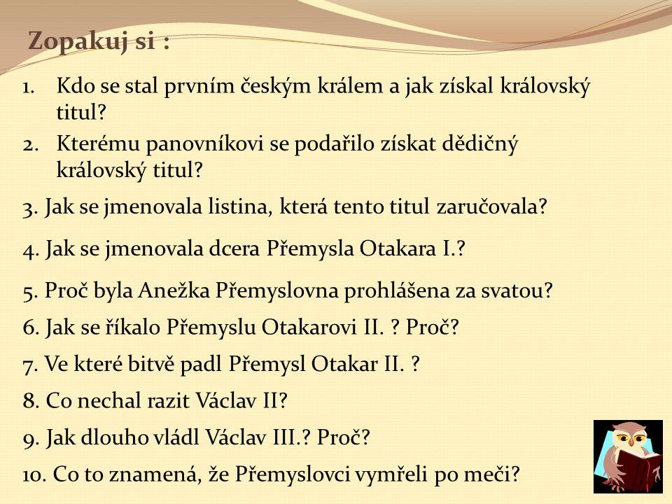 Zopakuj si : Kdo se stal prvním českým králem a jak získal královský