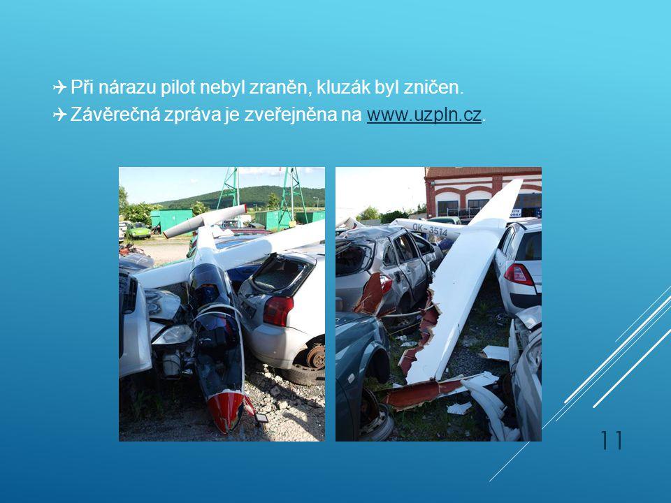 Při nárazu pilot nebyl zraněn, kluzák byl zničen.