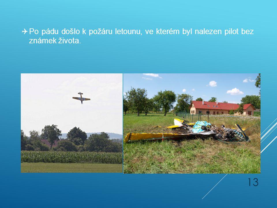 Po pádu došlo k požáru letounu, ve kterém byl nalezen pilot bez známek života.