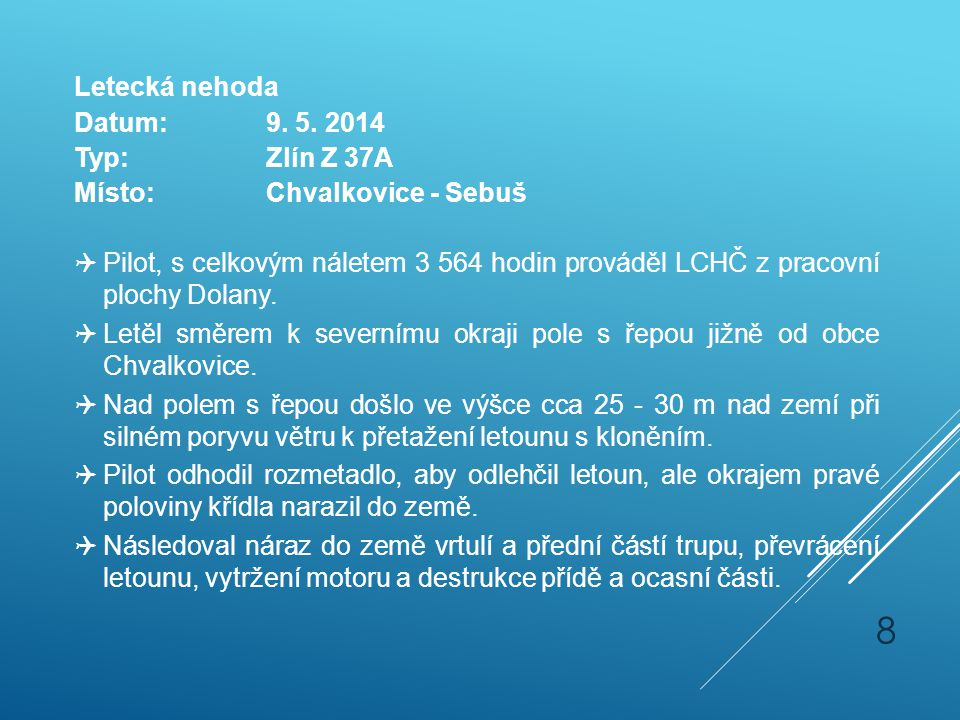 Letecká nehoda Datum: 9. 5. 2014. Typ: Zlín Z 37A. Místo: Chvalkovice - Sebuš.