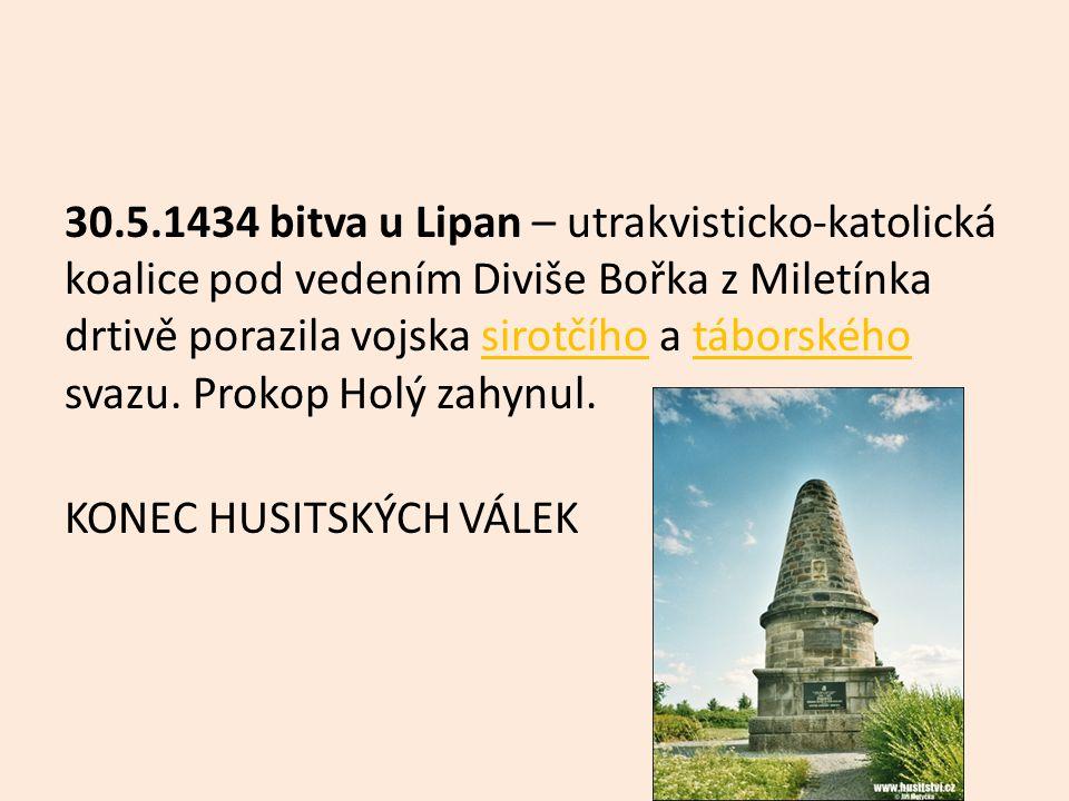 30.5.1434 bitva u Lipan – utrakvisticko-katolická koalice pod vedením Diviše Bořka z Miletínka drtivě porazila vojska sirotčího a táborského svazu.
