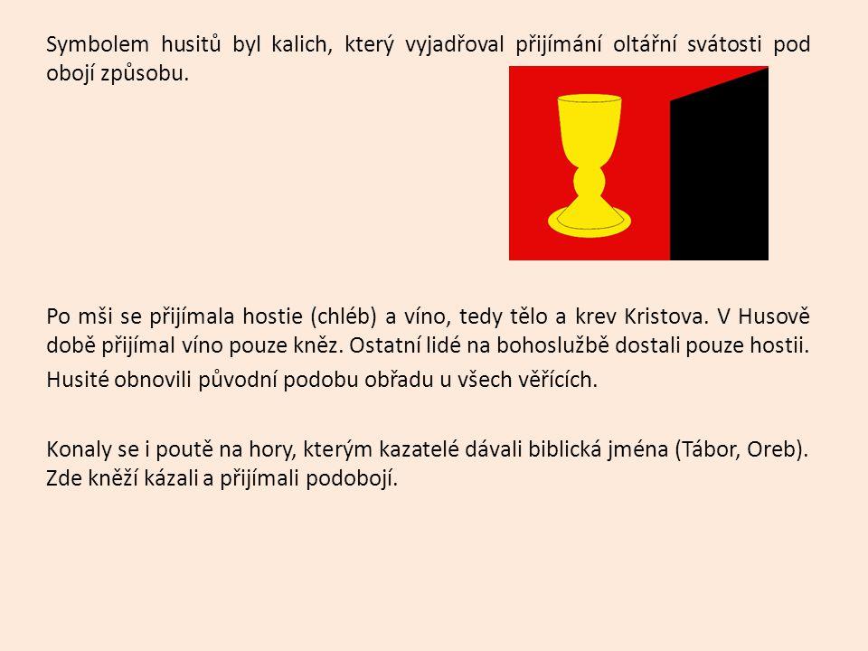 Symbolem husitů byl kalich, který vyjadřoval přijímání oltářní svátosti pod obojí způsobu.