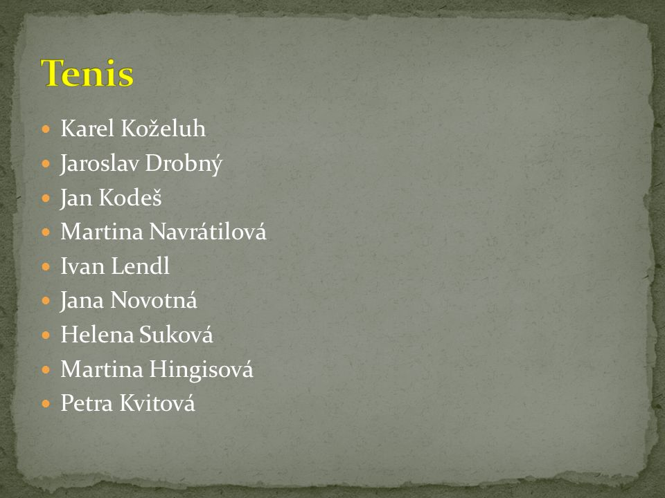 Tenis Karel Koželuh Jaroslav Drobný Jan Kodeš Martina Navrátilová
