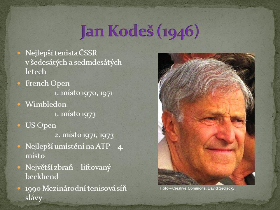 Jan Kodeš (1946) Nejlepší tenista ČSSR v šedesátých a sedmdesátých letech. French Open 1. místo 1970, 1971.