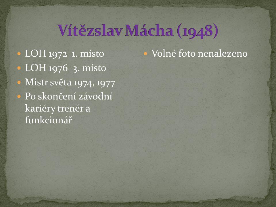 Vítězslav Mácha (1948) LOH 1972 1. místo LOH 1976 3. místo