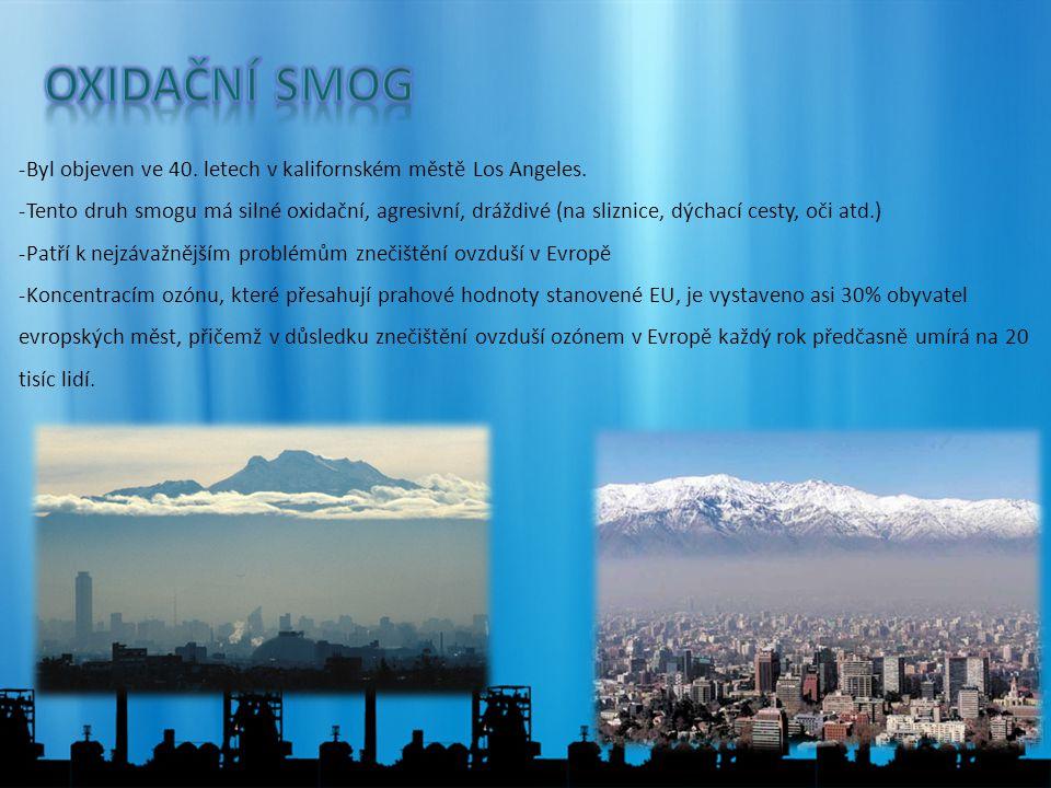 Oxidační smog Byl objeven ve 40. letech v kalifornském městě Los Angeles.