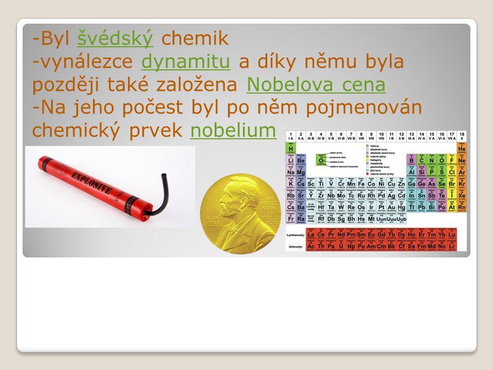 -Byl švédský chemik -vynálezce dynamitu a díky němu byla později také založena Nobelova cena.