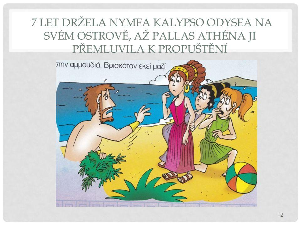 7 let držela nymfa Kalypso Odysea na svém ostrově, až pallas Athéna ji přemluvila k propuštění