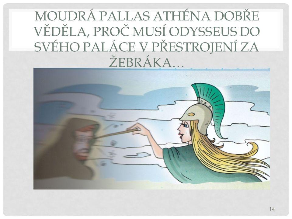 Moudrá pallas athéna dobře věděla, proč musí odysseus do svého paláce v přestrojení za žebráka…