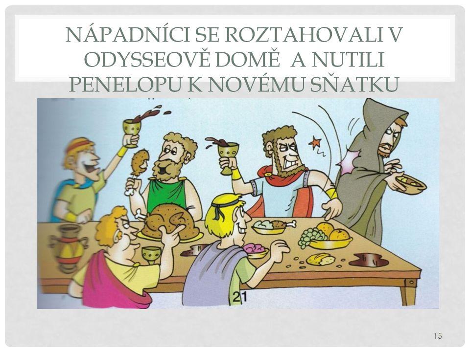 Nápadníci se roztahovali v Odysseově domě a nutili penelopu k novému sňatku