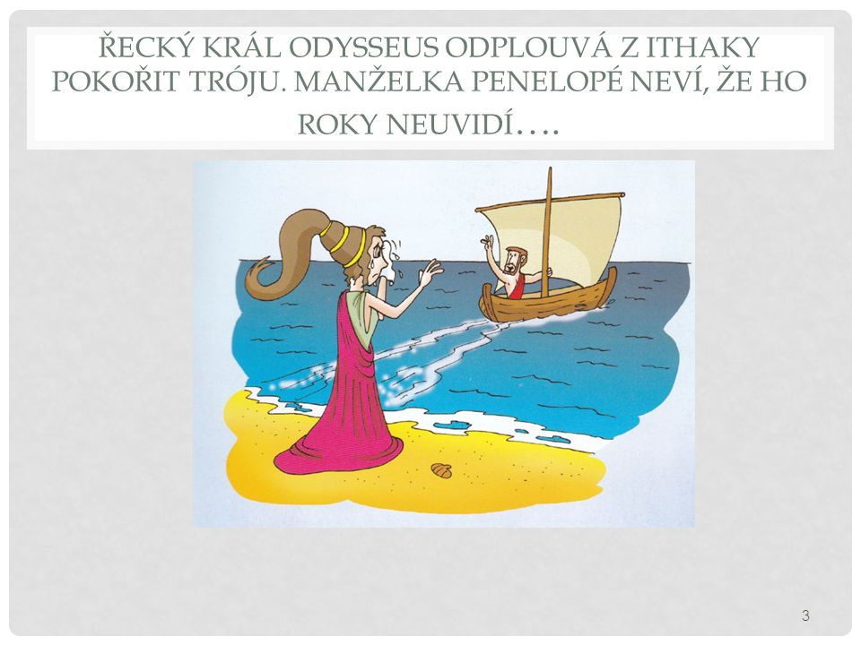 Řecký král Odysseus odplouvá z Ithaky pokořit Tróju