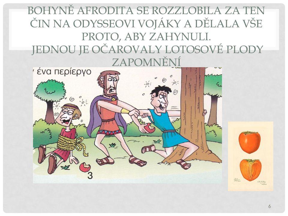 Bohyně Afrodita se rozzlobila za ten čin na Odysseovi vojáky a dělala vše proto, aby zahynuli.