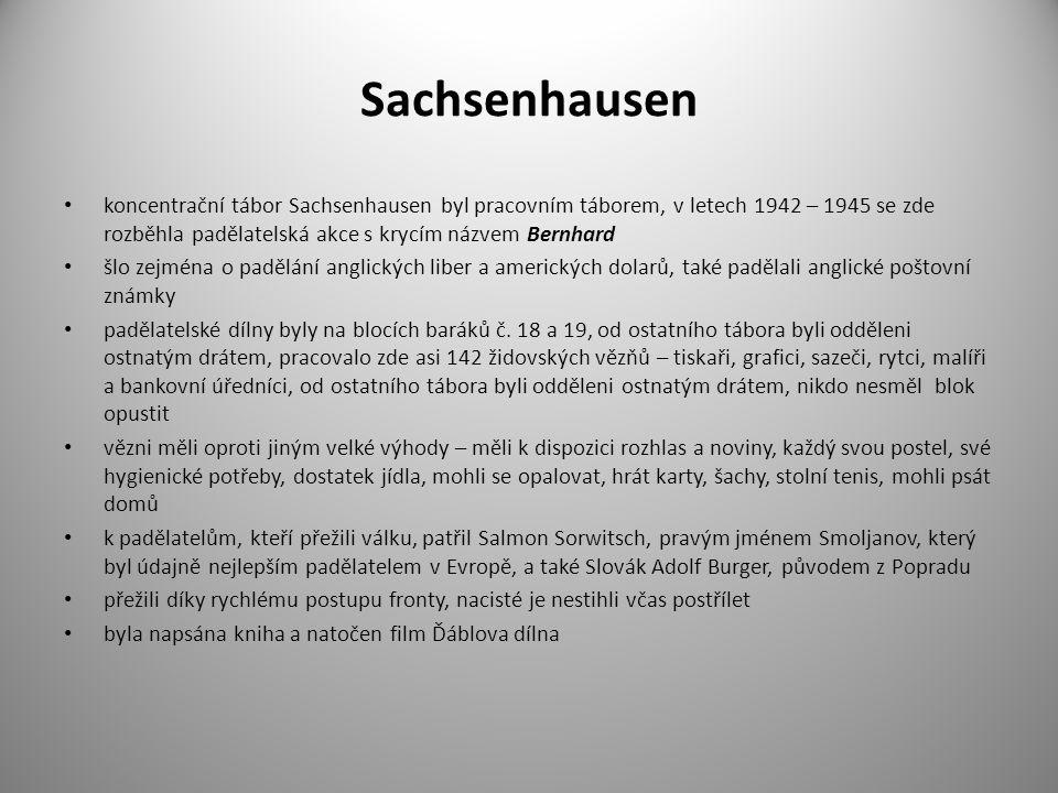 Sachsenhausen koncentrační tábor Sachsenhausen byl pracovním táborem, v letech 1942 – 1945 se zde rozběhla padělatelská akce s krycím názvem Bernhard.