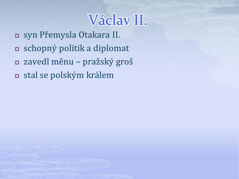 Václav II. syn Přemysla Otakara II. schopný politik a diplomat