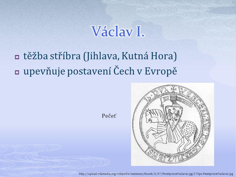 Václav I. těžba stříbra (Jihlava, Kutná Hora)