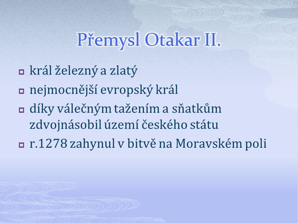 Přemysl Otakar II. král železný a zlatý nejmocnější evropský král