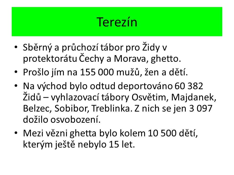 Terezín Sběrný a průchozí tábor pro Židy v protektorátu Čechy a Morava, ghetto. Prošlo jím na 155 000 mužů, žen a dětí.