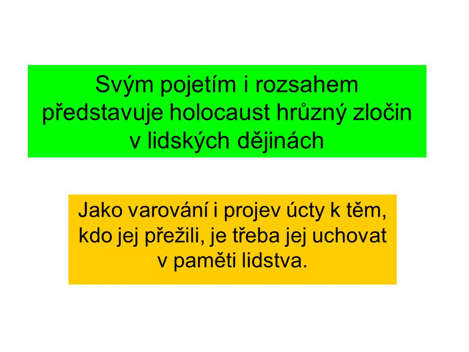 Svým pojetím i rozsahem představuje holocaust hrůzný zločin v lidských dějinách