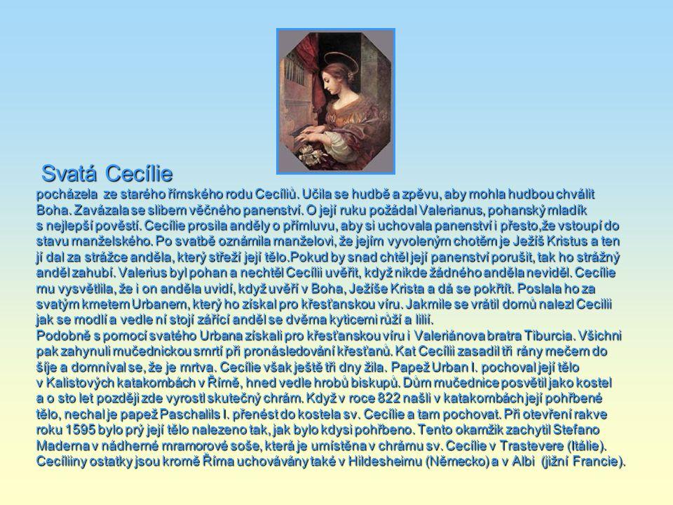 Svatá Cecílie pocházela ze starého římského rodu Cecíliů. Učila se hudbě a zpěvu, aby mohla hudbou chválit.