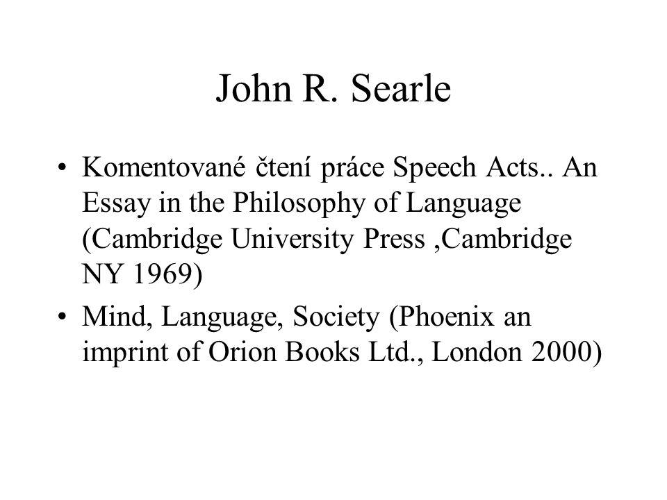 John R. Searle Komentované čtení práce Speech Acts.. An Essay in the Philosophy of Language (Cambridge University Press ,Cambridge NY 1969)