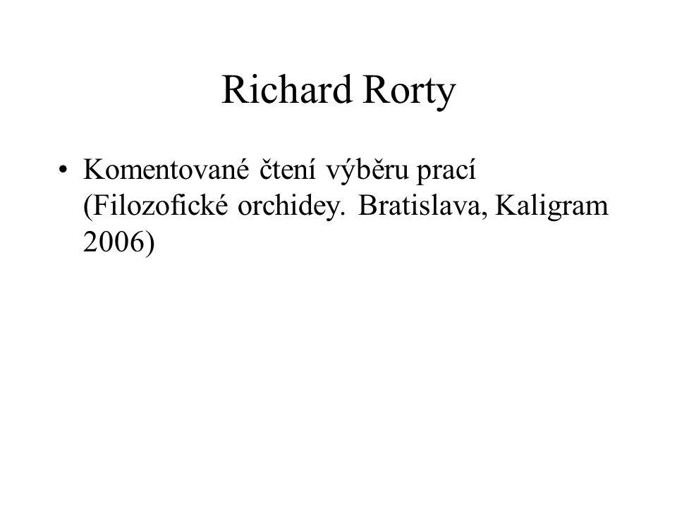 Richard Rorty Komentované čtení výběru prací (Filozofické orchidey. Bratislava, Kaligram 2006)