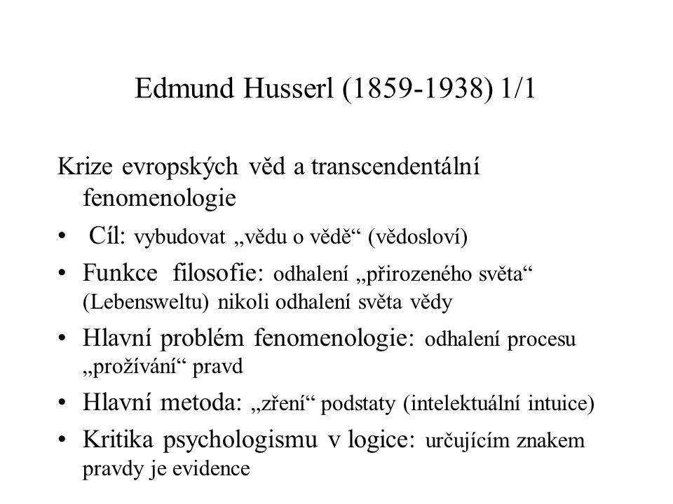 """Edmund Husserl (1859-1938) 1/1 Krize evropských věd a transcendentální fenomenologie. Cíl: vybudovat """"vědu o vědě (vědosloví)"""