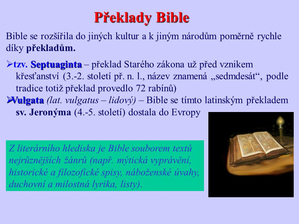 Překlady Bible Bible se rozšířila do jiných kultur a k jiným národům poměrně rychle. díky překladům.