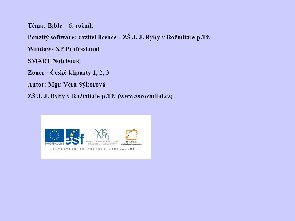 Téma: Bible – 6. ročník Použitý software: držitel licence - ZŠ J. J. Ryby v Rožmitále p.Tř. Windows XP Professional.