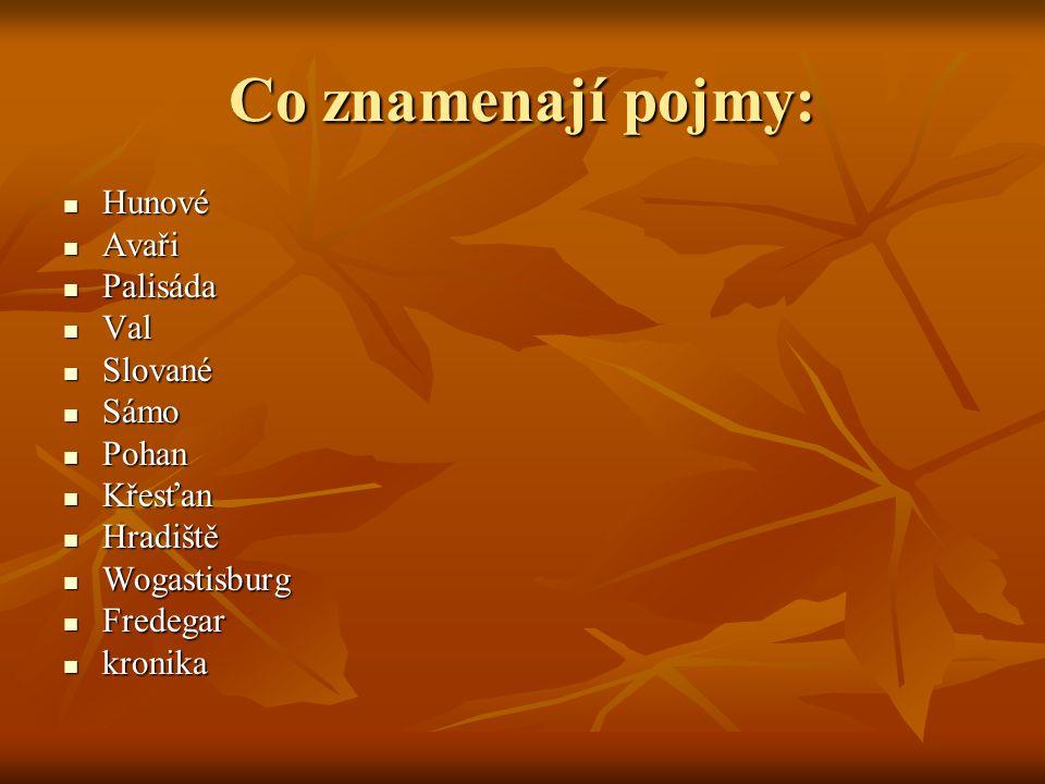 Co znamenají pojmy: Hunové Avaři Palisáda Val Slované Sámo Pohan