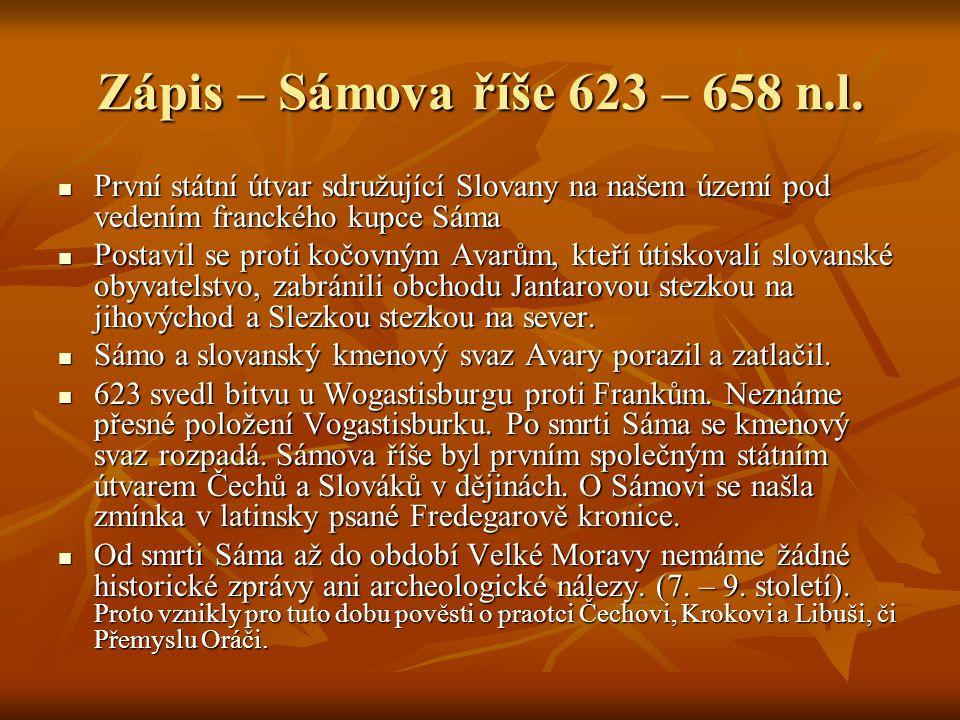 Zápis – Sámova říše 623 – 658 n.l. První státní útvar sdružující Slovany na našem území pod vedením franckého kupce Sáma.