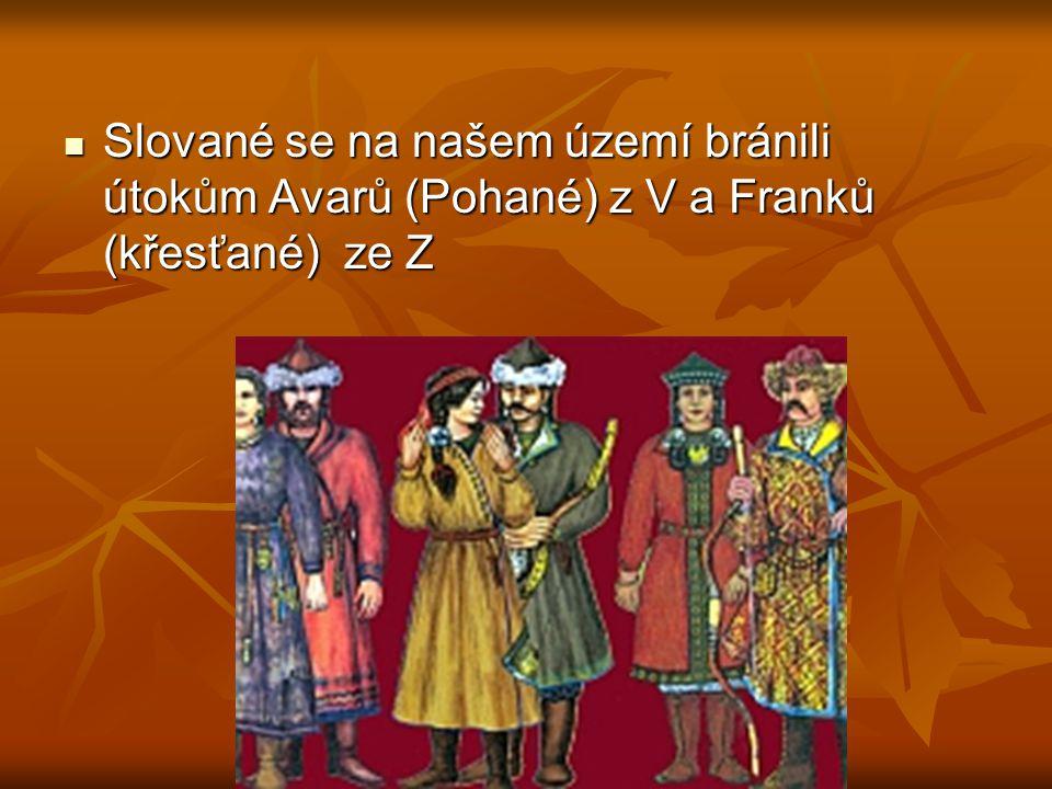 Slované se na našem území bránili útokům Avarů (Pohané) z V a Franků (křesťané) ze Z