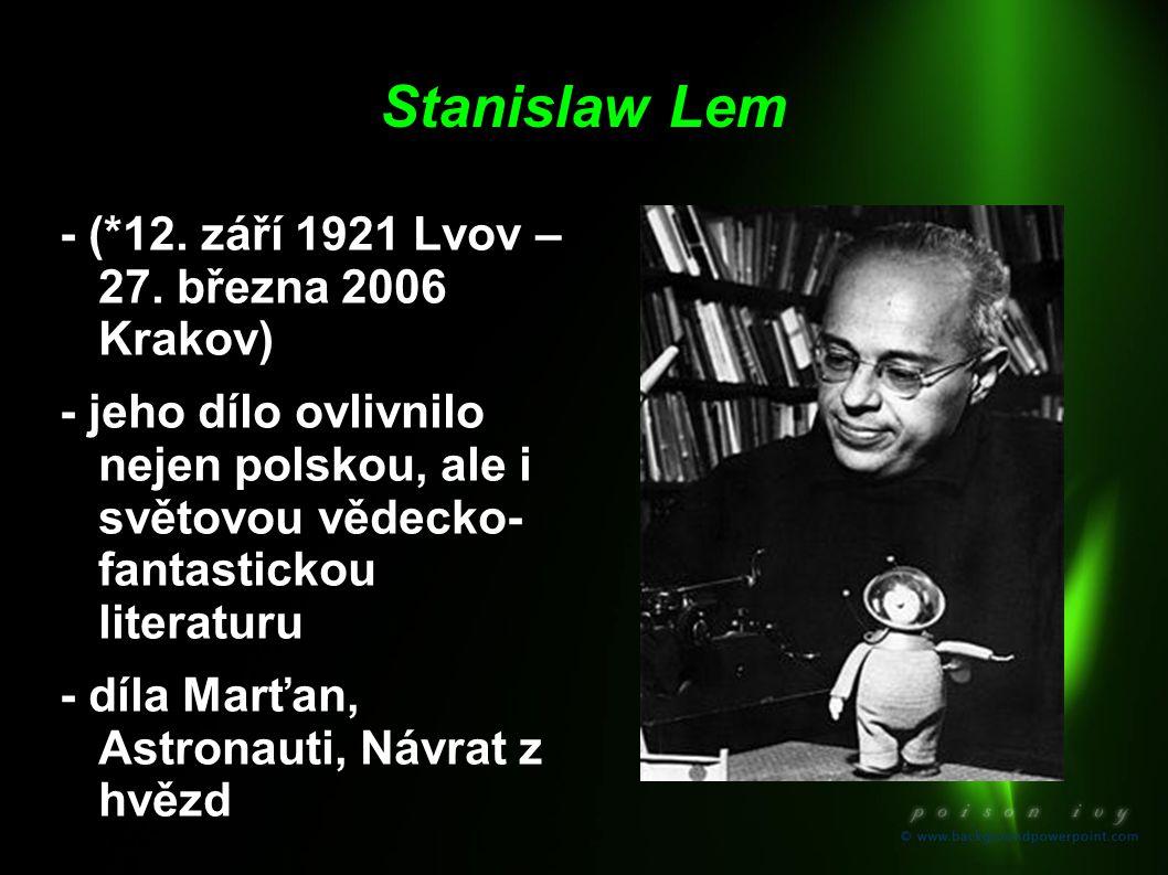 Stanislaw Lem - (*12. září 1921 Lvov – 27. března 2006 Krakov)