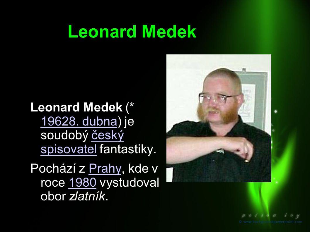 Leonard Medek Leonard Medek (* 19628. dubna) je soudobý český spisovatel fantastiky.