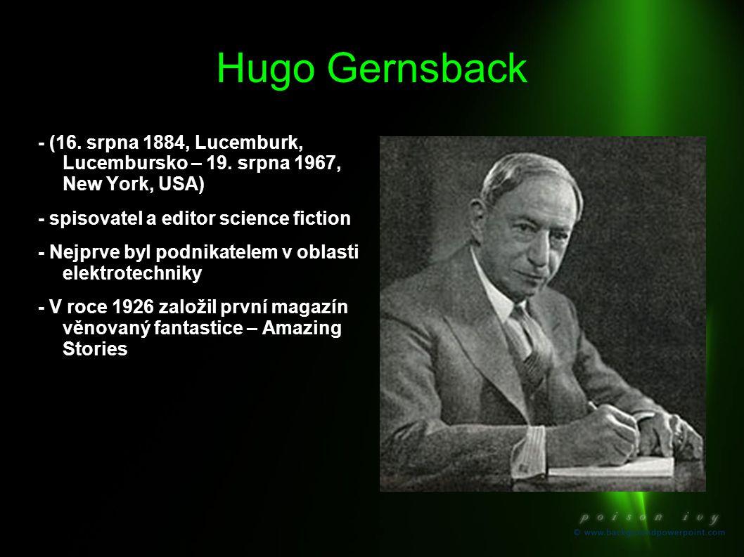 Hugo Gernsback - (16. srpna 1884, Lucemburk, Lucembursko – 19. srpna 1967, New York, USA) - spisovatel a editor science fiction.