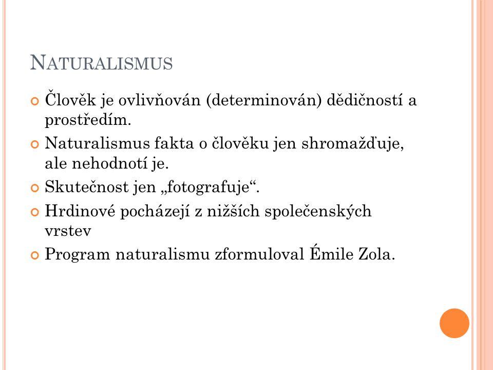 Naturalismus Člověk je ovlivňován (determinován) dědičností a prostředím. Naturalismus fakta o člověku jen shromažďuje, ale nehodnotí je.