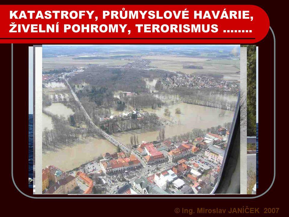 KATASTROFY, PRŮMYSLOVÉ HAVÁRIE, ŽIVELNÍ POHROMY, TERORISMUS ……..