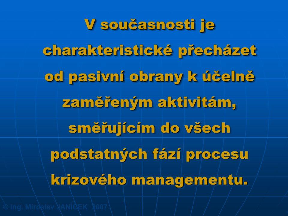 V současnosti je charakteristické přecházet od pasivní obrany k účelně zaměřeným aktivitám, směřujícím do všech podstatných fází procesu krizového managementu.