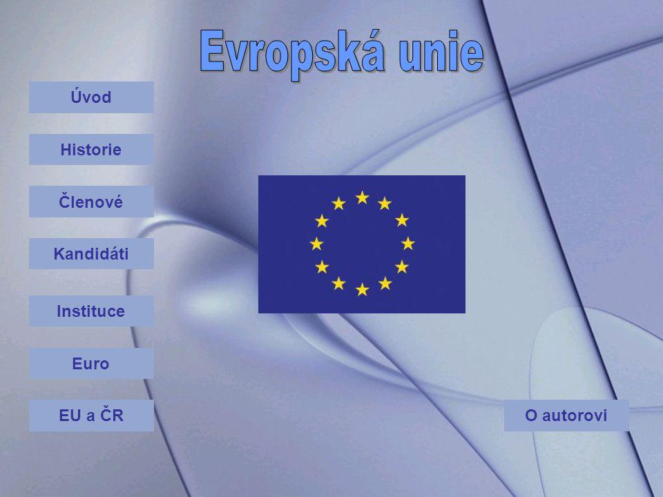 Evropská unie Úvod Historie Členové Kandidáti Instituce Euro EU a ČR