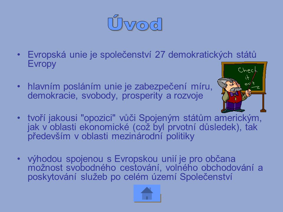 Úvod Evropská unie je společenství 27 demokratických států Evropy