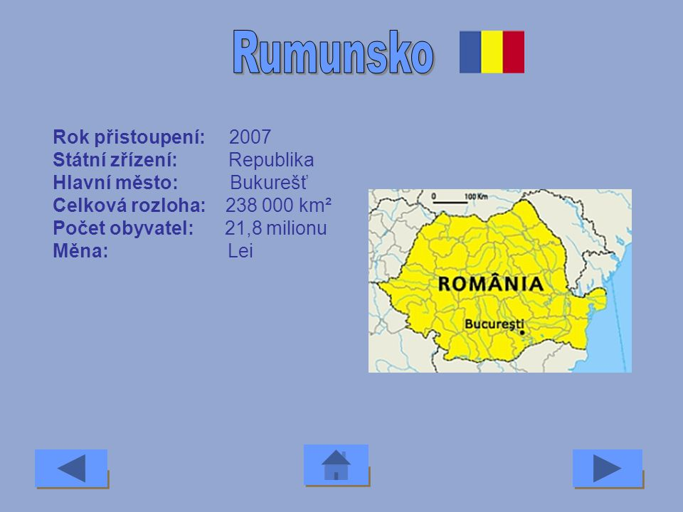 Rumunsko Rok přistoupení: 2007 Státní zřízení: Republika
