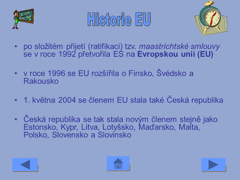 Historie EU po složitém přijetí (ratifikaci) tzv. maastrichtské smlouvy se v roce 1992 přetvořila ES na Evropskou unii (EU)