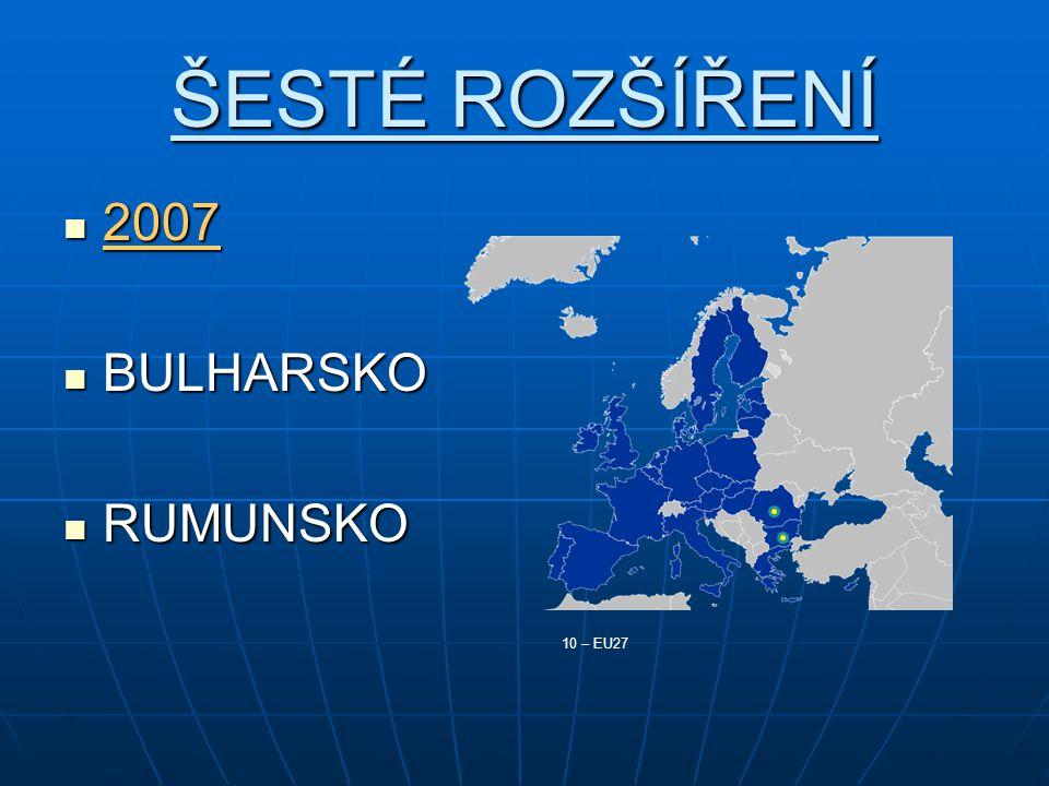 ŠESTÉ ROZŠÍŘENÍ 2007 BULHARSKO RUMUNSKO 10 – EU27