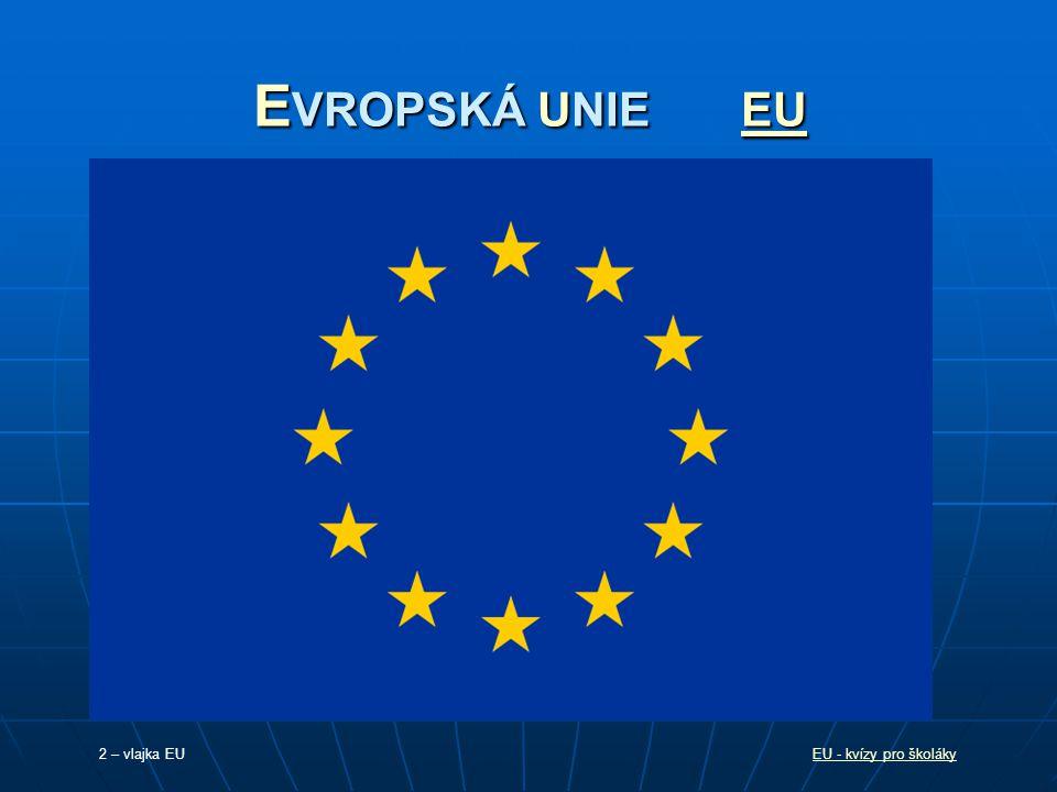 EVROPSKÁ UNIE EU 2 – vlajka EU EU - kvízy pro školáky
