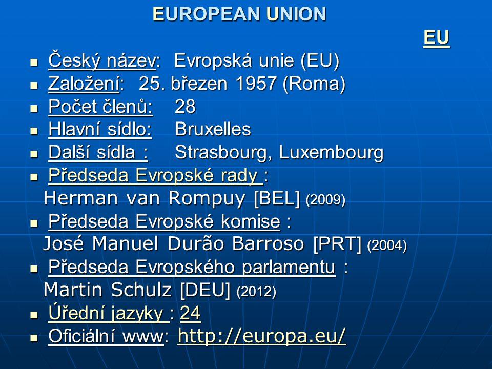 EUROPEAN UNION EU. Český název: Evropská unie (EU) Založení: 25. březen 1957 (Roma) Počet členů: 28.