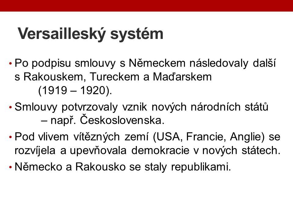 Versailleský systém Po podpisu smlouvy s Německem následovaly další s Rakouskem, Tureckem a Maďarskem (1919 – 1920).