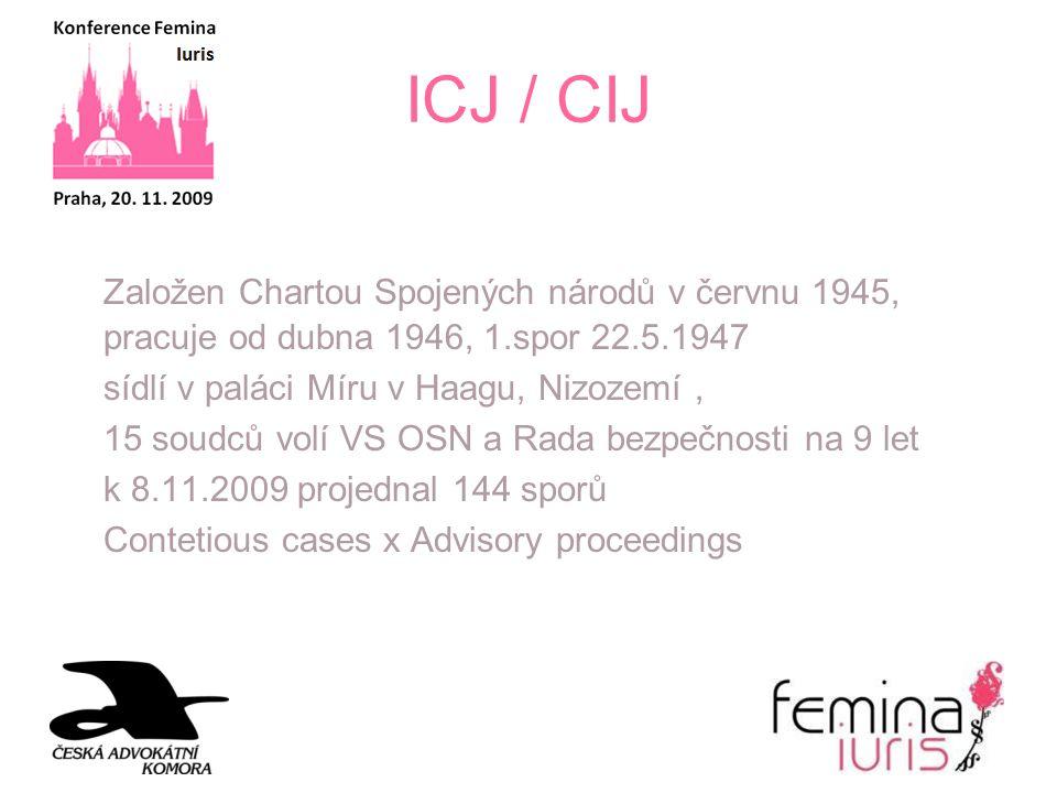 ICJ / CIJ Založen Chartou Spojených národů v červnu 1945, pracuje od dubna 1946, 1.spor 22.5.1947. sídlí v paláci Míru v Haagu, Nizozemí ,