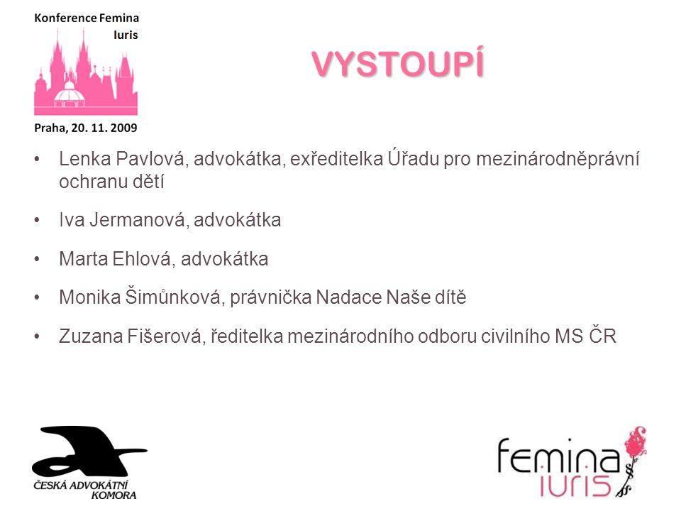 VYSTOUPÍ Lenka Pavlová, advokátka, exředitelka Úřadu pro mezinárodněprávní ochranu dětí. Iva Jermanová, advokátka.