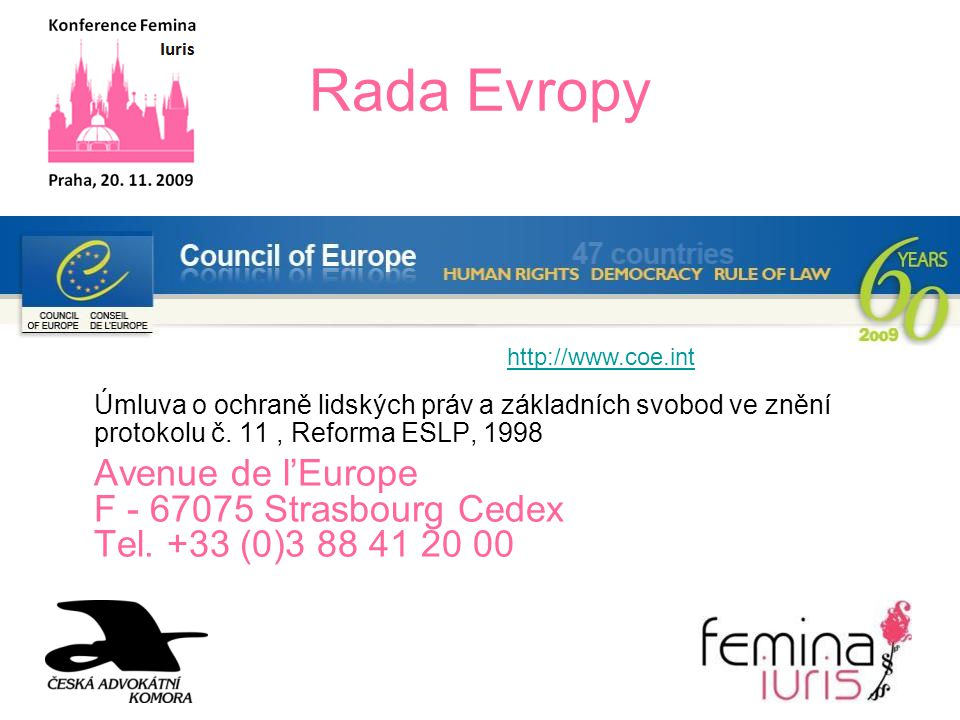 Rada Evropy http://www.coe.int. Úmluva o ochraně lidských práv a základních svobod ve znění protokolu č. 11 , Reforma ESLP, 1998.