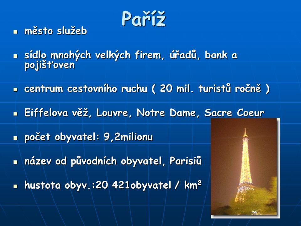 Paříž město služeb. sídlo mnohých velkých firem, úřadů, bank a pojišťoven. centrum cestovního ruchu ( 20 mil. turistů ročně )